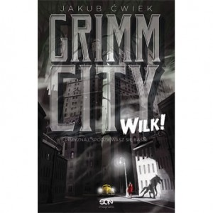 Grimm City. Wilk! - Jakub Ćwiek