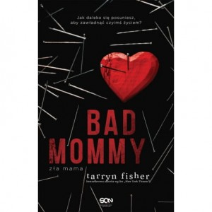 Bad Mommy. Zła Mama - Tarryn Fisher