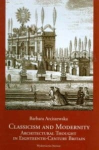Classicism and Modernity Architectural Thought in Eighteenth-Century Britain - Barbara Arciszewska